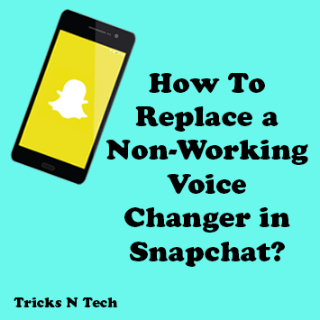 How To Replace a Non-Working Voice Changer in Snapchat