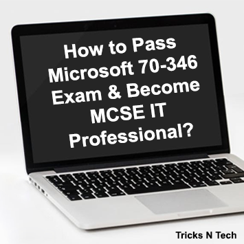 How to Pass Microsoft 70-346 Exam & Become MCSE IT Professional