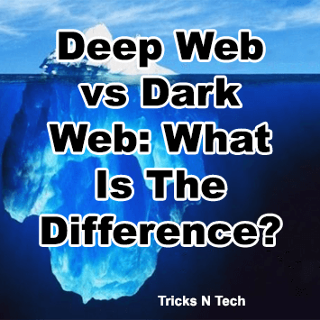 Deep Web vs Dark Web - What Is The Difference