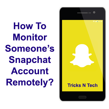 How To Monitor Snapchat Without Jailbreak? - Tricks N Tech