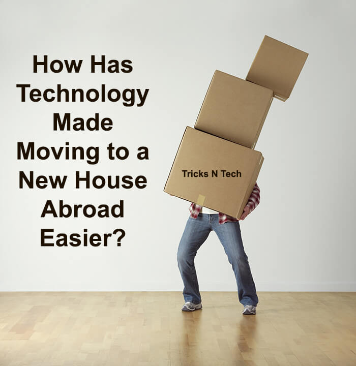 Moving House Abroad Easily With Technology