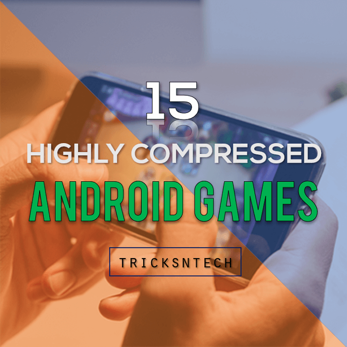 15+ Amazing Highly Compressed Android Games 2019 - Tricks N Tech